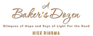 A Baker's Dozen - Glimpses of Hope and Rays of Light For the Road